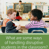 Managing Your Classroom: Handling Disruptive Students