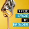 7 Public Speaking Tips for Teachers