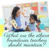 5 Crucial Boundaries Teachers Must Maintain in Classrooms