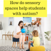 Creating Sensory Spaces in the Classroom