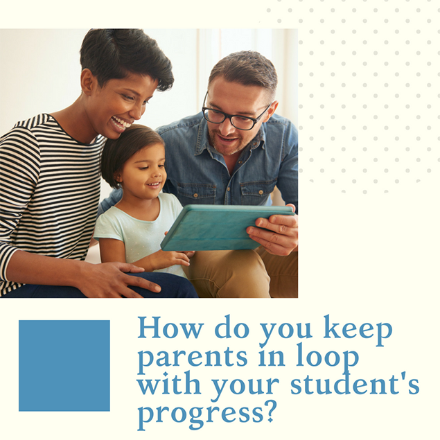 How do you keep parents in loop with you student's progress?