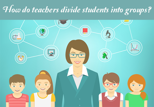 How do teachers divide students into groups?