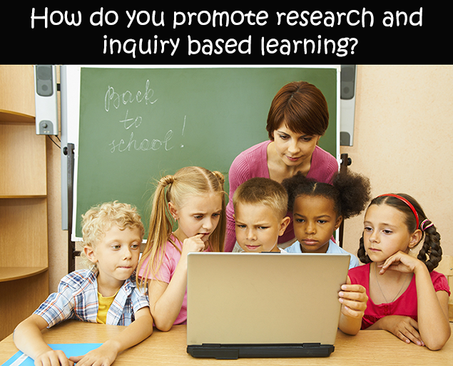 How do you promote research and inquiry based learning?