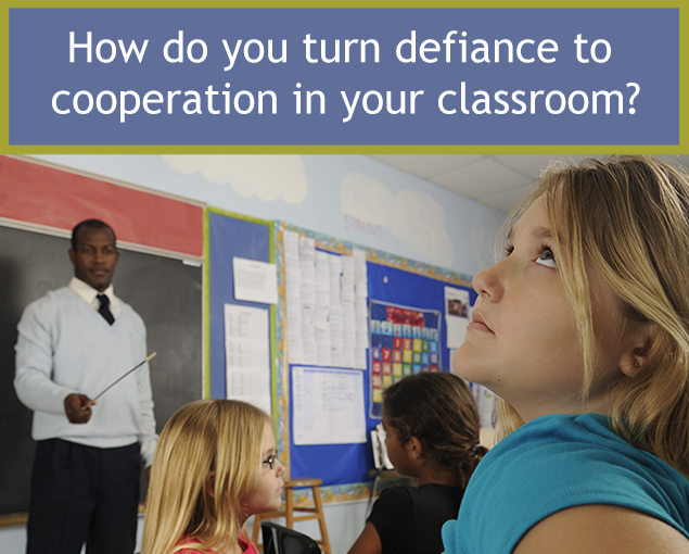 How do you turn defiance to cooperation in your classroom?