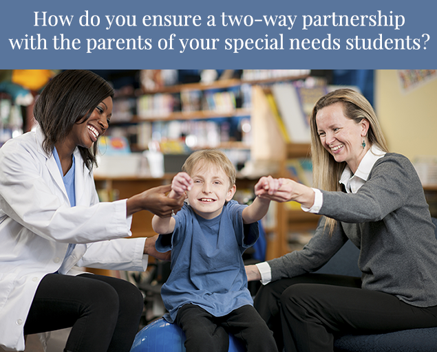 How do you ensure a two-way partnership with the parents of your special needs students?