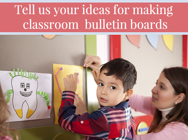 Tell us your ideas for making classroom bulletin boards