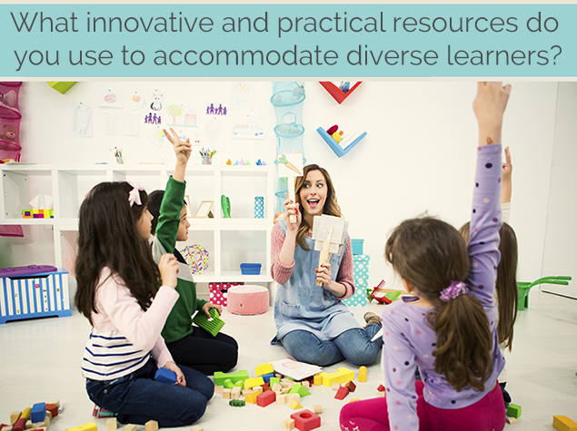 What innovative and practical resources do you use to accommodate diverse learners?