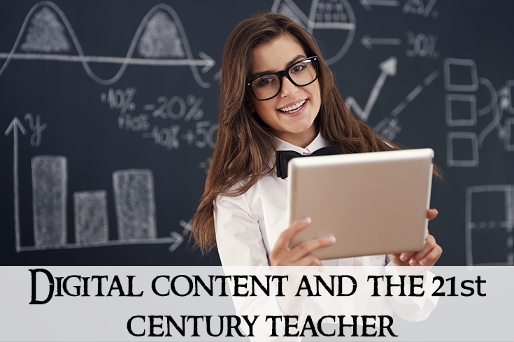 Digital Content and the 21st Century Teacher