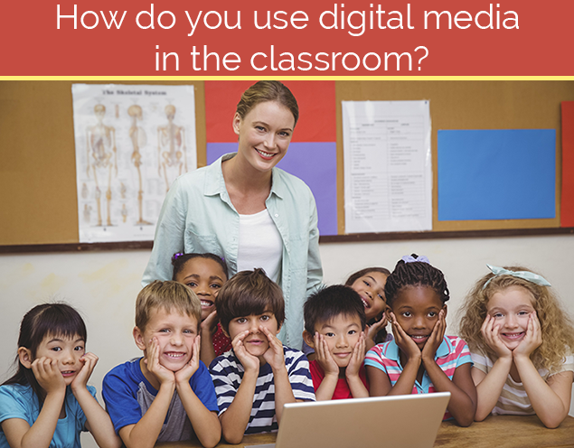 How do you use digital media in the classroom?