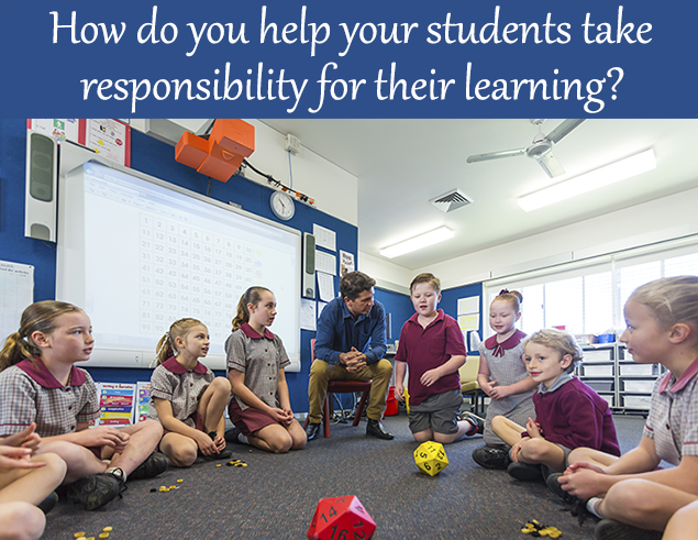 How do you help your students take responsibility for their learning?