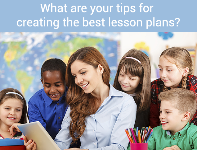 What are your tips for creating the best lesson plans?