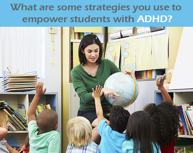What are some strategies you use to empower students with ADHD?