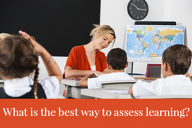 What is the best way to assess learning?
