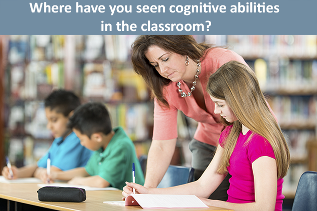 Where have you seen cognitive abilities in the classroom?