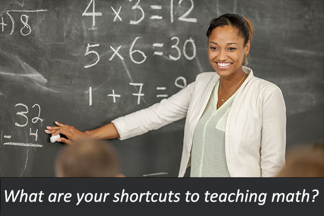 What are your shortcuts to teaching math?