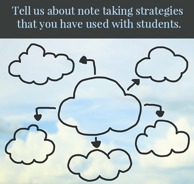 Tell us about note taking strategies that you have used with students.