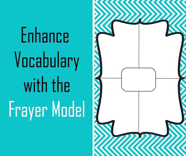 how to use the frayer model to enhance student vocabulary