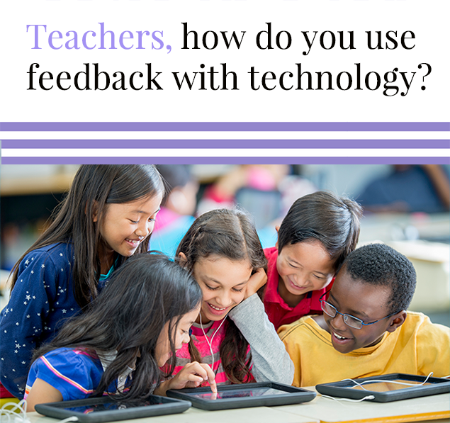 Teachers, how do you use feedback with technology?