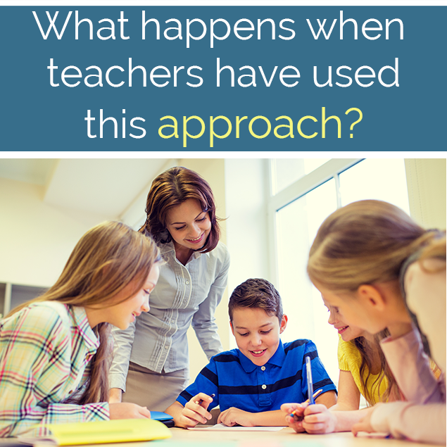 What happens when teachers have used this approach?