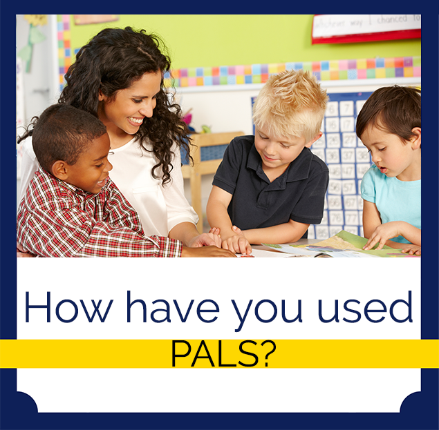 How have you used PALS?
