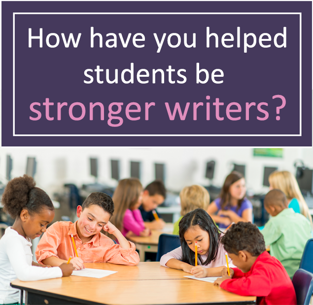 How have you helped students be stronger writers?