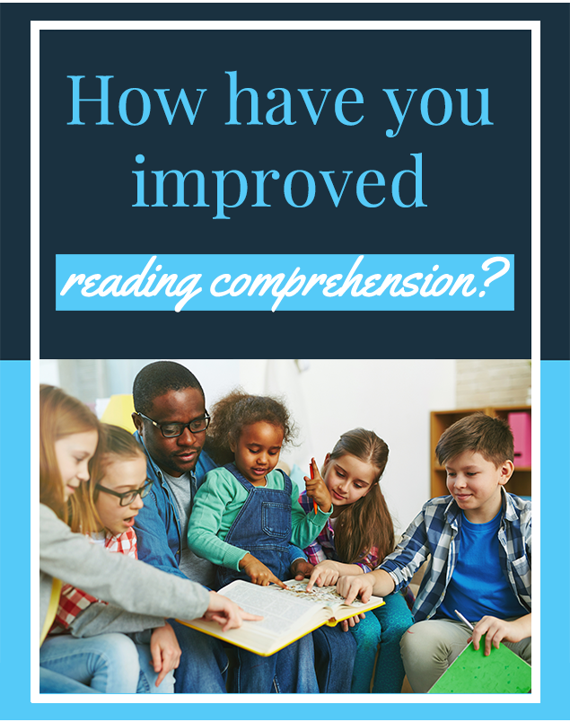 How have you improved reading comprehension?