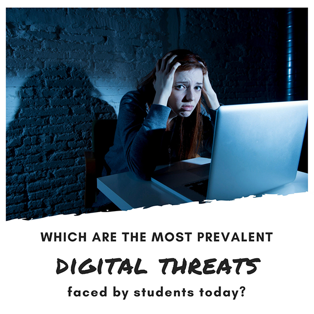 Which are the most prevalent digital threats faced by students today?