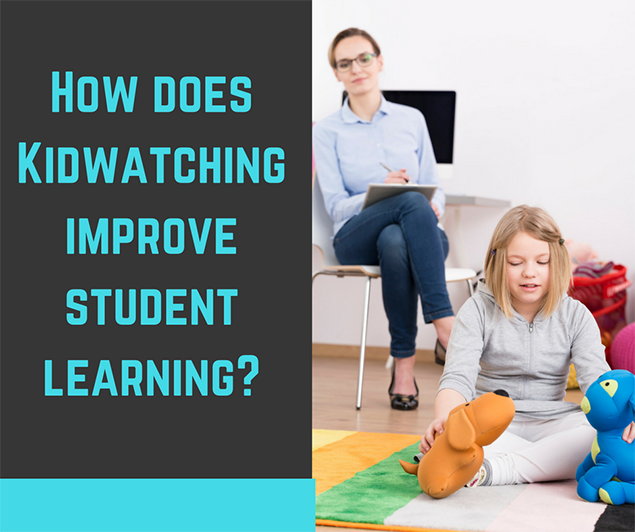 HOW DOES KIDWATCHING IMPROVE STUDENT LEARNING?