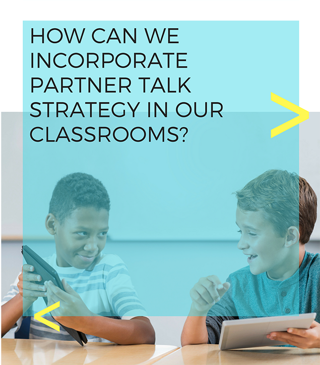 How can we incorporate partner talk strategy in our classrooms?