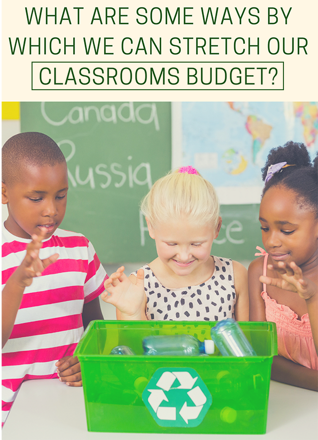 What are some ways by which we can stretch our classrooms budget?