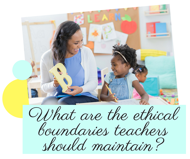What are the ethical boundaries teachers should maintain?