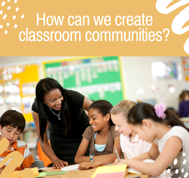 How can we create classroom communities?