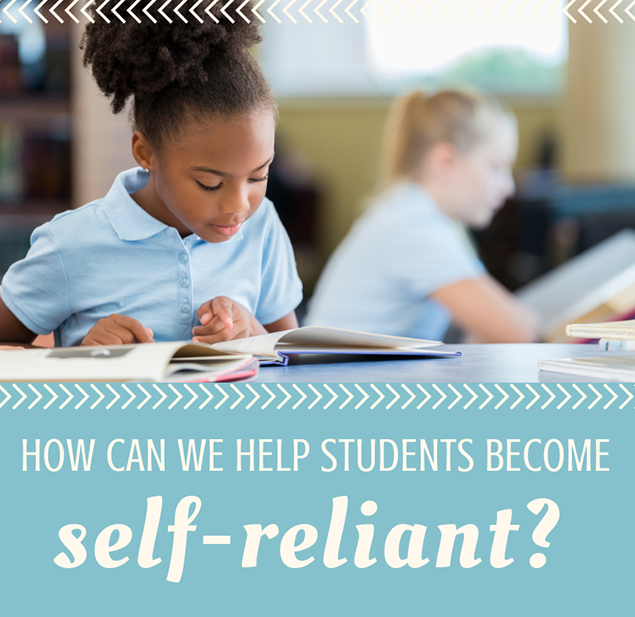 How can we help students become self-reliant?