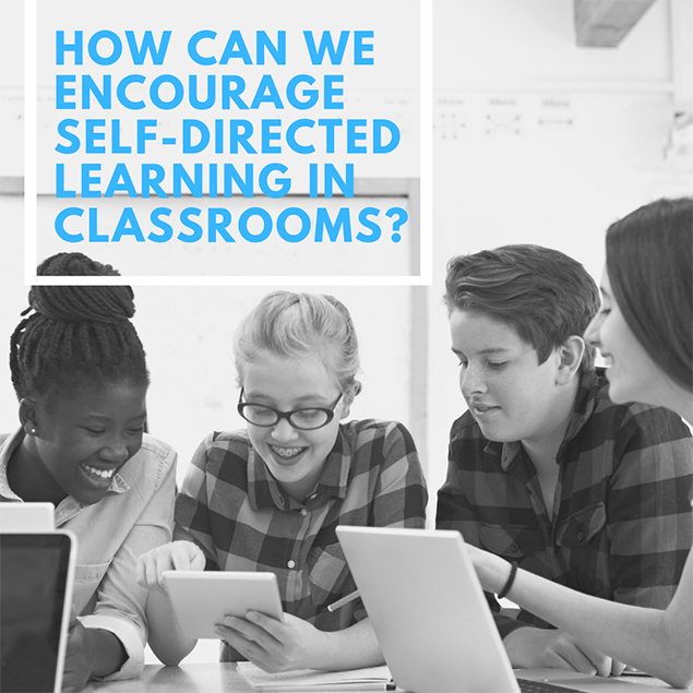 How can we encourage self-directed learning in classrooms?